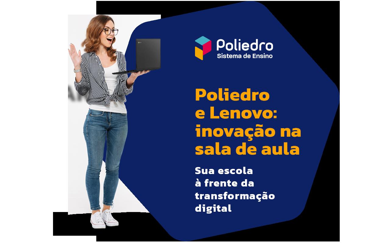 Parceria Poliedro e Lenovo: inovação na sala de aula. Sua escola à frente da transformação digital